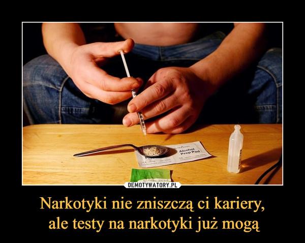 Narkotyki nie zniszczą ci kariery, ale testy na narkotyki już mogą –