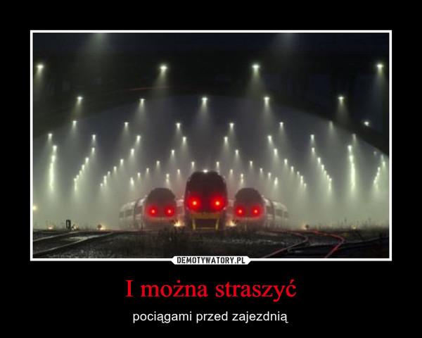 I można straszyć – pociągami przed zajezdnią