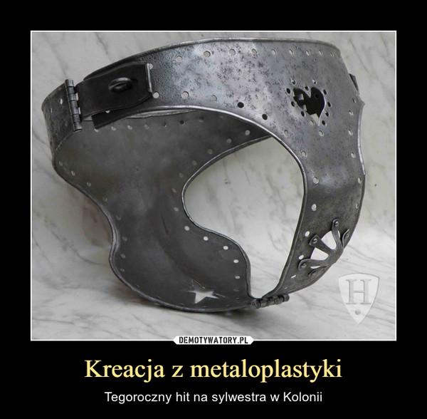 Kreacja z metaloplastyki – Tegoroczny hit na sylwestra w Kolonii