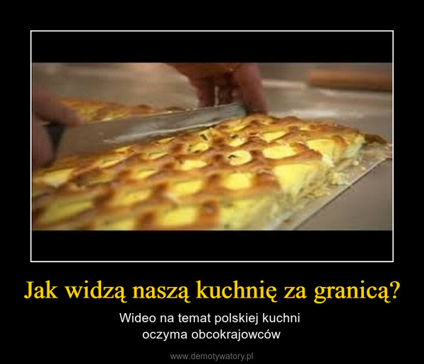 Jak widzą naszą kuchnię za granicą? – Wideo na temat polskiej kuchni oczyma obcokrajowców