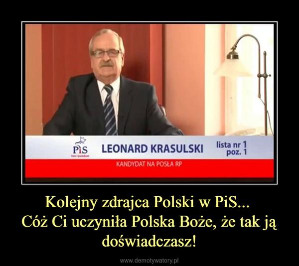 Kolejny zdrajca Polski w PiS... Cóż Ci uczyniła Polska Boże, że tak ją doświadczasz! –