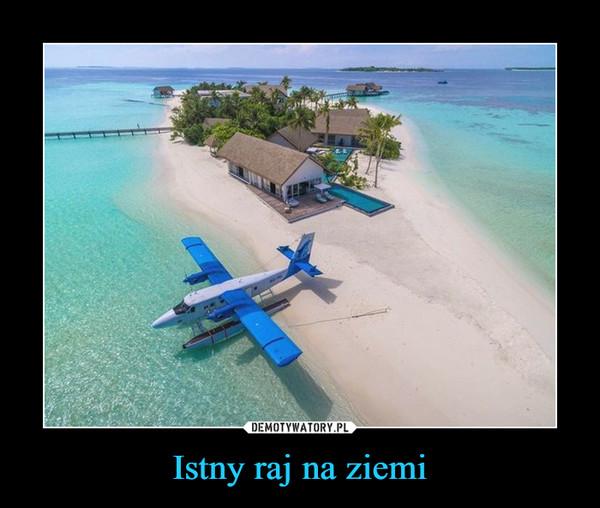 Istny raj na ziemi –