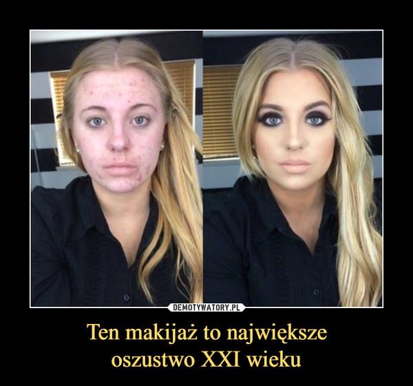Ten makijaż to największeoszustwo XXI wieku –