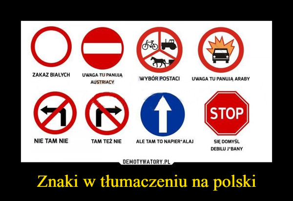 Znaki w tłumaczeniu na polski –  ZAKAZ BIAŁYCHUWAGA TU PANUJĄAUSTRIACYNIE TAM NIETAMTEŻNIEWYBÓR POSTACIUWAGA TU PANUJĄ ARABYALE TAM TO NAPIERDALAJSTOPSIE DOMYŚLDEBILU J*BANY