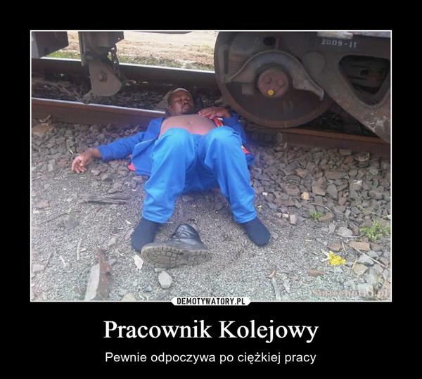 Pracownik Kolejowy – Pewnie odpoczywa po ciężkiej pracy