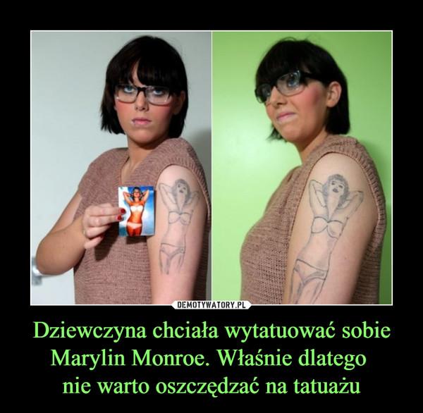 Dziewczyna chciała wytatuować sobie Marylin Monroe. Właśnie dlatego nie warto oszczędzać na tatuażu –