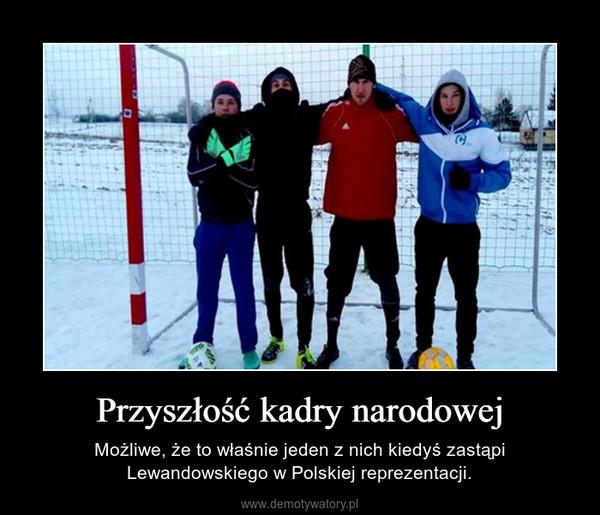Przyszłość kadry narodowej – Możliwe, że to właśnie jeden z nich kiedyś zastąpi Lewandowskiego w Polskiej reprezentacji.
