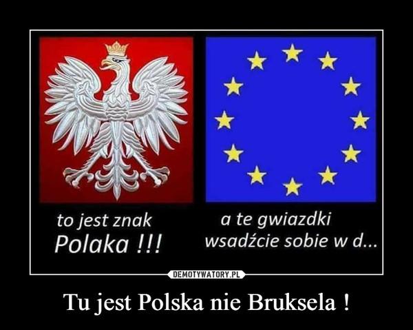 Tu jest Polska nie Bruksela ! –