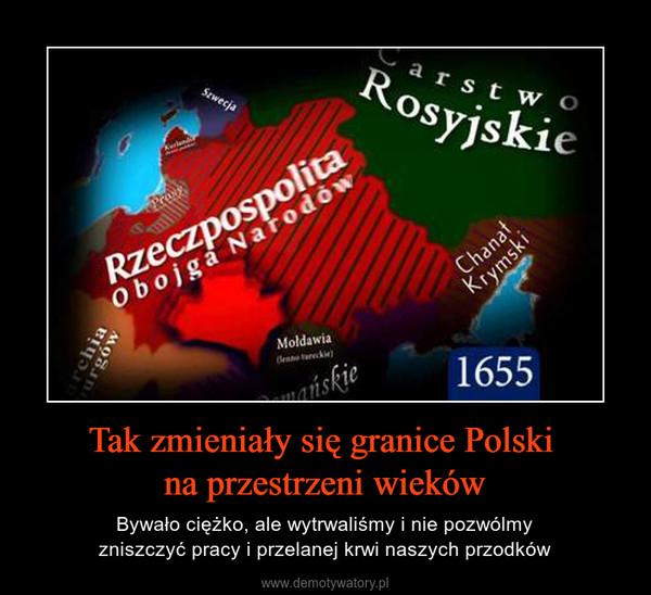 Tak zmieniały się granice Polski na przestrzeni wieków – Bywało ciężko, ale wytrwaliśmy i nie pozwólmyzniszczyć pracy i przelanej krwi naszych przodków