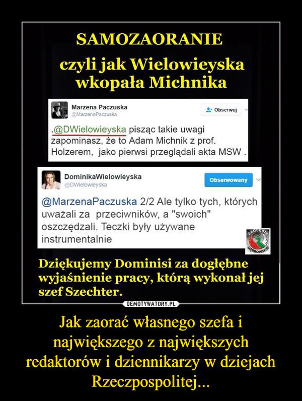 Jak zaorać własnego szefa i największego z największych redaktorów i dziennikarzy w dziejach Rzeczpospolitej... –