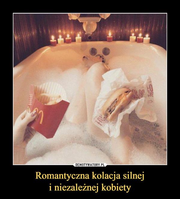 Romantyczna kolacja silneji niezależnej kobiety –
