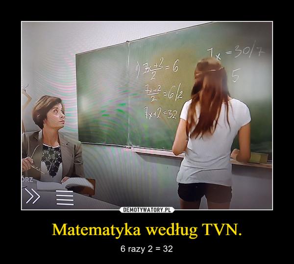 Matematyka według TVN. – 6 razy 2 = 32