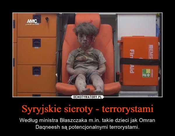 Syryjskie sieroty - terrorystami – Według ministra Błaszczaka m.in. takie dzieci jak Omran Daqneesh są potencjonalnymi terrorystami.