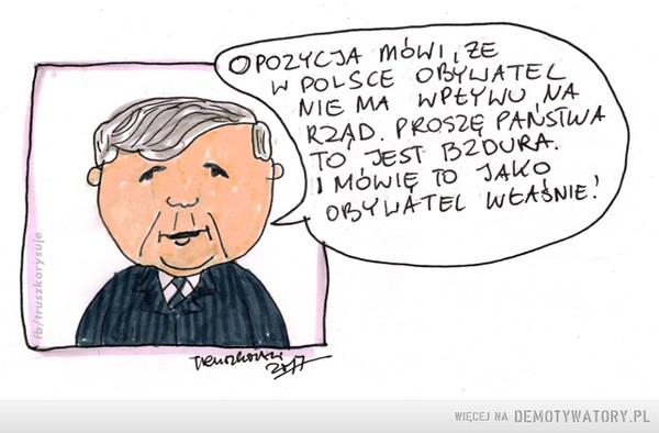 Wpływ obywatela –  opozycja mówi, że w Polsce obywatel nie ma wpływu na rząd proszę państwa to jest bzdura i mówię to jako obywatel właśnie!