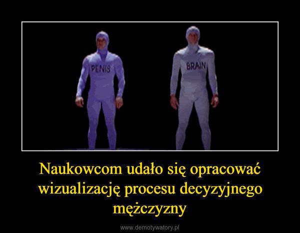 Naukowcom udało się opracować wizualizację procesu decyzyjnego mężczyzny –