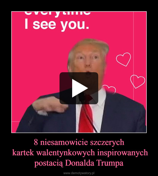 8 niesamowicie szczerych kartek walentynkowych inspirowanych postacią Donalda Trumpa –