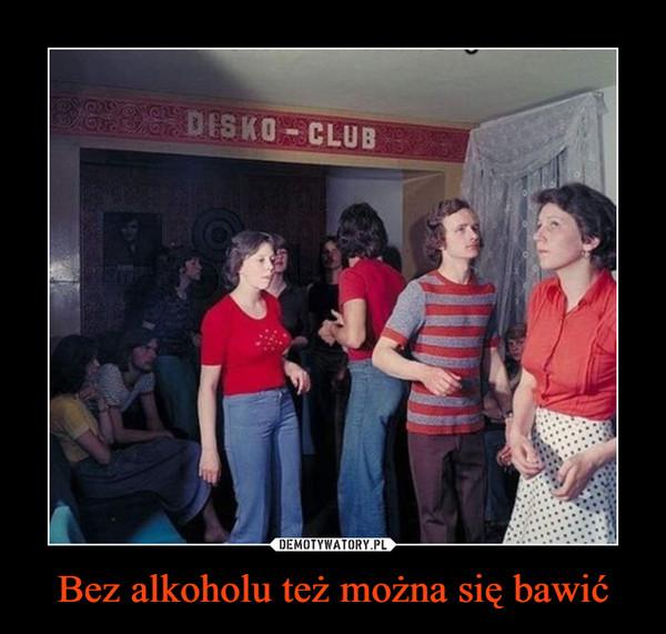 Bez alkoholu też można się bawić –