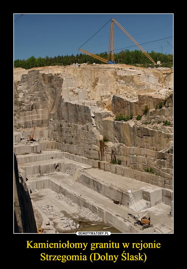Kamieniołomy granitu w rejonie Strzegomia (Dolny Ślask) –