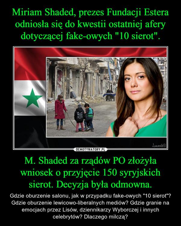 """M. Shaded za rządów PO złożyła wniosek o przyjęcie 150 syryjskich sierot. Decyzja była odmowna. – Gdzie oburzenie salonu, jak w przypadku fake-owych """"10 sierot""""? Gdzie oburzenie lewicowo-liberalnych mediów? Gdzie granie na emocjach przez Lisów, dziennikarzy Wyborczej i innych celebrytów? Dlaczego milczą?"""