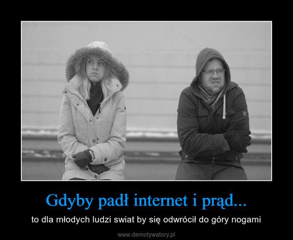 Gdyby padł internet i prąd... – to dla młodych ludzi swiat by się odwrócił do góry nogami