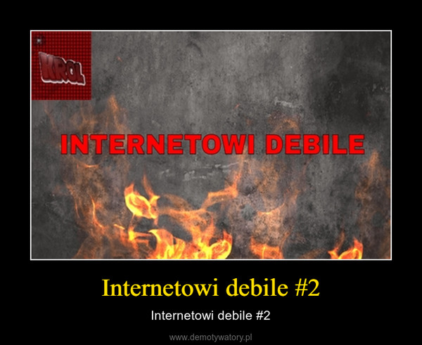 Internetowi debile #2 – Internetowi debile #2