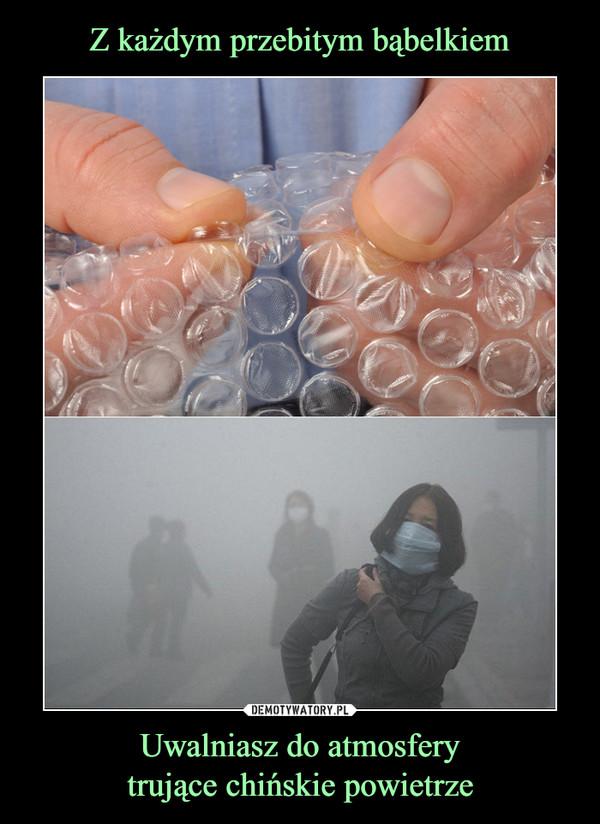 Uwalniasz do atmosferytrujące chińskie powietrze –