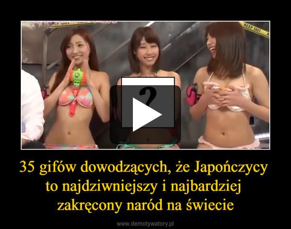 35 gifów dowodzących, że Japończycy to najdziwniejszy i najbardziej zakręcony naród na świecie –