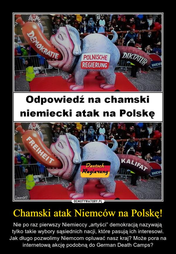 """Chamski atak Niemców na Polskę! – Nie po raz pierwszy Niemieccy """"artyści"""" demokracją nazywają tylko takie wybory sąsiednich nacji, które pasują ich interesowi.Jak długo pozwolimy Niemcom opluwać nasz kraj? Może pora na internetową akcję podobną do German Death Camps?"""