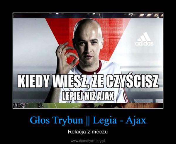 Głos Trybun || Legia - Ajax – Relacja z meczu