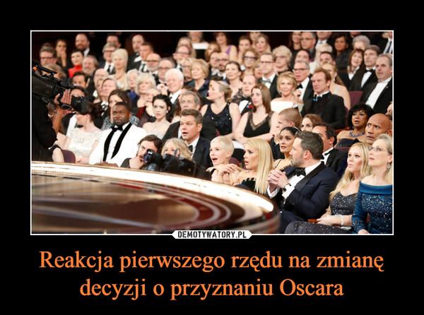 Reakcja pierwszego rzędu na zmianę decyzji o przyznaniu Oscara –