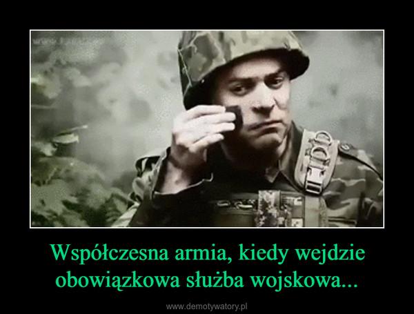 Współczesna armia, kiedy wejdzie obowiązkowa służba wojskowa... –