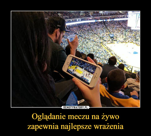 Oglądanie meczu na żywozapewnia najlepsze wrażenia –