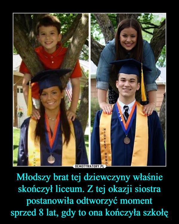 Młodszy brat tej dziewczyny właśnie skończył liceum. Z tej okazji siostra postanowiła odtworzyć momentsprzed 8 lat, gdy to ona kończyła szkołę –