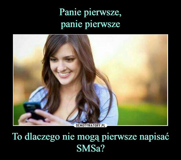 To dlaczego nie mogą pierwsze napisać SMSa? –