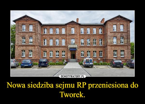 Nowa siedziba sejmu RP przeniesiona do Tworek. –