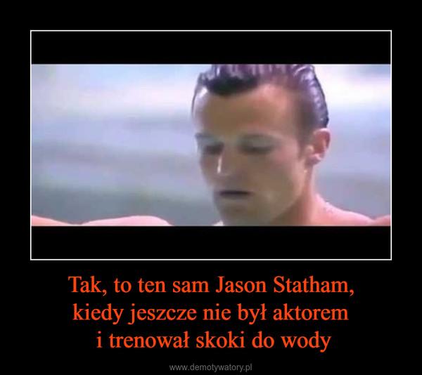 Tak, to ten sam Jason Statham,kiedy jeszcze nie był aktorem i trenował skoki do wody –