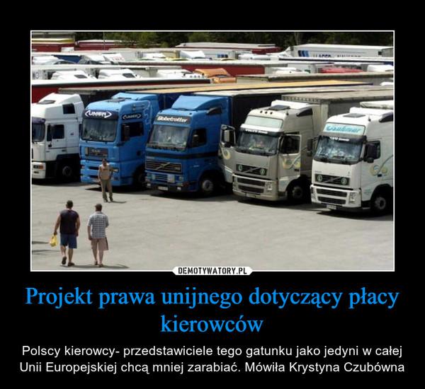 Projekt prawa unijnego dotyczący płacy kierowców – Polscy kierowcy- przedstawiciele tego gatunku jako jedyni w całej Unii Europejskiej chcą mniej zarabiać. Mówiła Krystyna Czubówna