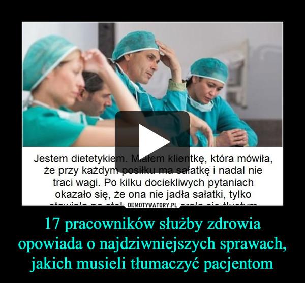 17 pracowników służby zdrowia opowiada o najdziwniejszych sprawach, jakich musieli tłumaczyć pacjentom –