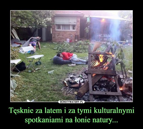 Tęsknie za latem i za tymi kulturalnymi spotkaniami na łonie natury... –
