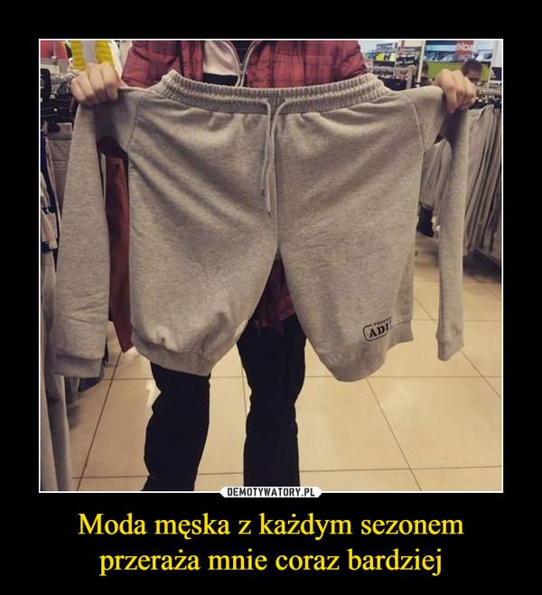Moda męska z każdym sezonem przeraża mnie coraz bardziej –