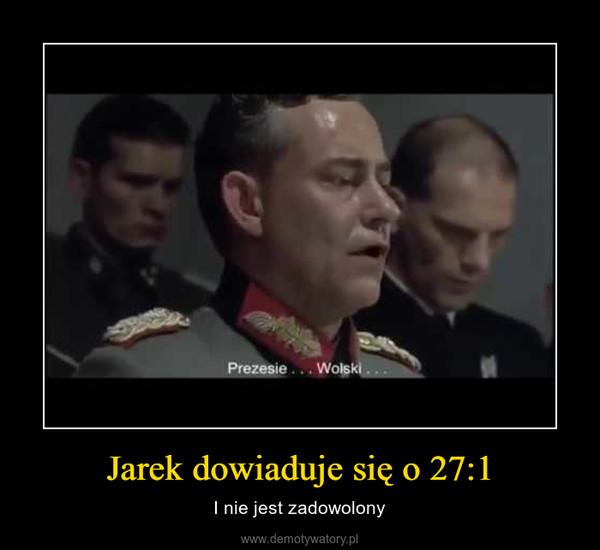 Jarek dowiaduje się o 27:1 – I nie jest zadowolony