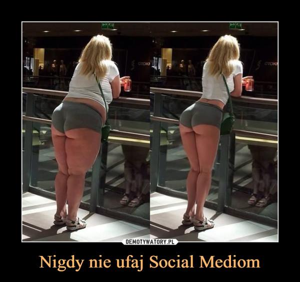 Nigdy nie ufaj Social Mediom –