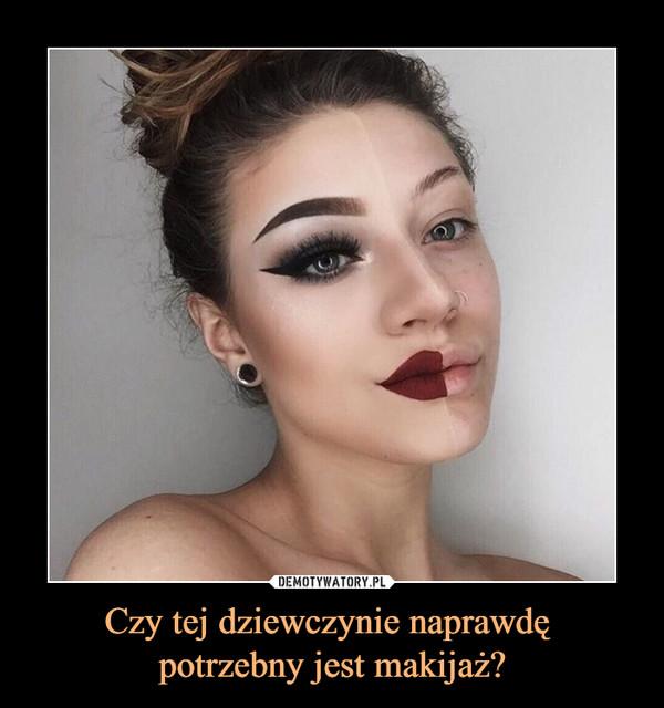 Czy tej dziewczynie naprawdę potrzebny jest makijaż? –