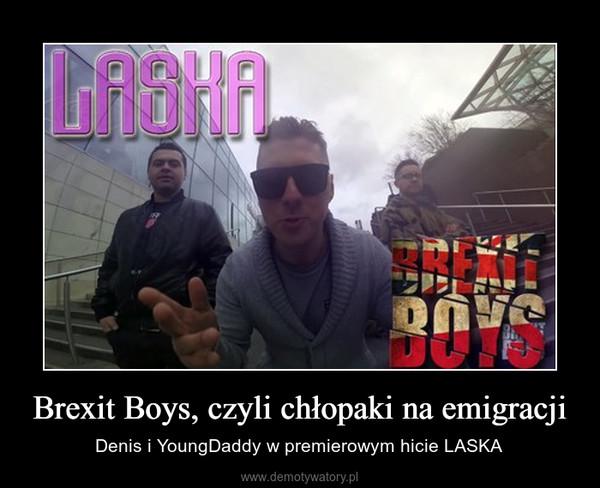 Brexit Boys, czyli chłopaki na emigracji – Denis i YoungDaddy w premierowym hicie LASKA