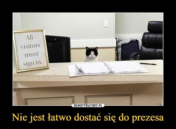 Nie jest łatwo dostać się do prezesa –  all visitors must sign in