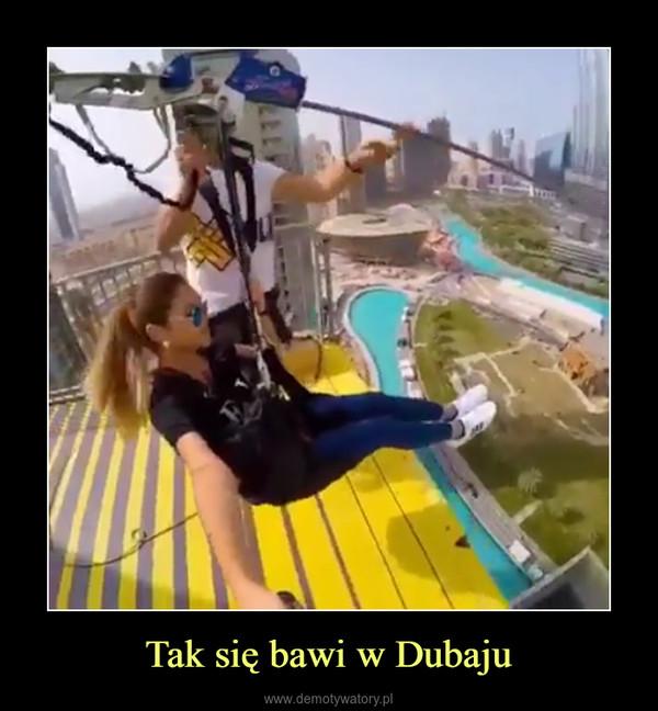 Tak się bawi w Dubaju –