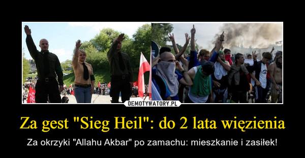 """Za gest """"Sieg Heil"""": do 2 lata więzienia – Za okrzyki """"Allahu Akbar"""" po zamachu: mieszkanie i zasiłek!"""