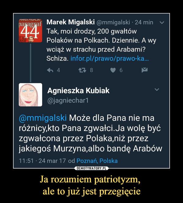Ja rozumiem patriotyzm, ale to już jest przegięcie –  pajwgjaf Marek Migalski @mmigalski • 24 min Tak, moi drodzy, 200 gwałtów£ Polaków na Polkach. Dziennie. A wywciąż w strachu przed Arabami?Schiza. infor.pl/prawo/prawo-ka...B9 Agnieszka Kubiak@jagniechar1@mmigalski Może dla Pana nie maróżnicy,kto Pana zgwałci.Ja wolę byćzgwałcona przez Polaka,niż przezjakiegoś Murzyna,albo bandę Arabów11:51 • 24 mar 17 od Poznań, Polska