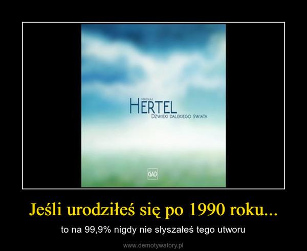 Jeśli urodziłeś się po 1990 roku... – to na 99,9% nigdy nie słyszałeś tego utworu