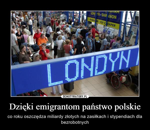 Dzięki emigrantom państwo polskie – co roku oszczędza miliardy złotych na zasiłkach i stypendiach dla bezrobotnych